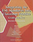 Integrating the ESL Standards into Classroom Practice : Grades Pre-K-2, Frye, Carla, 0939791846