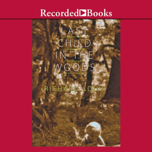 Last Child in the Woods: Saving Our Children from Nature-Deficit Disorder Audiobook [Free Download by Trial] thumbnail