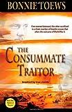 The Consummate Traitor, Bonnie Toews, 1461015383