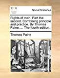 The Rights of Man Part the Second Combining Principle and Practice by Thomas Paine, Thomas Paine, 1170131794
