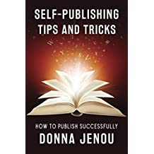 Self-Publishing Tips and Tricks: How to Publish Successfully with Readers in Mind