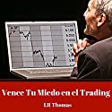Vence Tu Miedo en el Trading [Overcome Your Fear in Trading] Audiobook by LR Thomas Narrated by Alfonso Sales