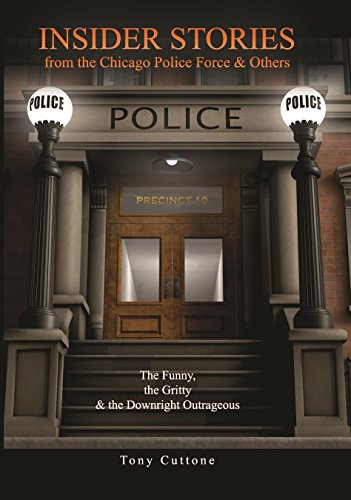 Download for free Insider Stories from the Chicago Police Force and Others: The funny, the gritty and the Downright Outrageous