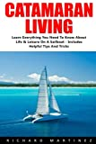 img - for Catamaran Living: Learn Everything You Need To Know About Life & Leisure On A Sailboat - Includes Helpful Tips And Tricks! book / textbook / text book