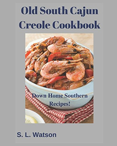 Old South Cajun Creole Cookbook: Down Home Southern Recipes! (Southern Cooking Recipes)