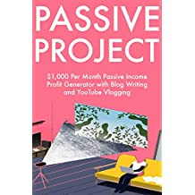 Passive Project (2018 Business Ideas):  $1,000 Per Month Passive Income Profit Generator with Blog Writing and YouTube Vlogging
