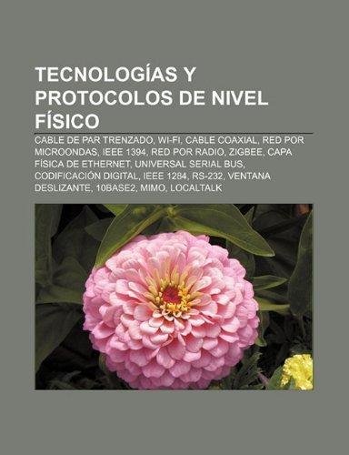 Tecnologias y Protocolos de Nivel Fisico: Cable de Par Trenzado, Wi-Fi, Cable Coaxial, Red Por Microondas, IEEE 1394, Red Por...