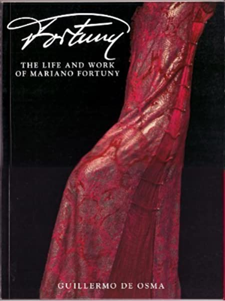 Fortuny The Life And Work Of Mariano Fortuny De Osma Guillermo 9780847817955 Amazon Com Books