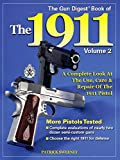 The Gun Digest Book of the 1911: A Complete Look at the Use, Care & Repair of the 1911 Pistol, Vol. 2