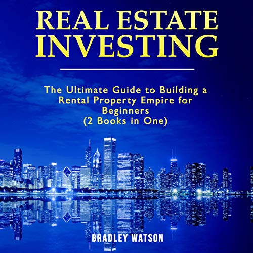 Real Estate Investing: The Ultimate Guide to Building a Rental Property Empire for Beginners: 2 Books in One: Real Estate Wholesaling, Property Management, Investment Guide, Financial -