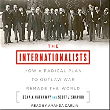 The Internationalists: How a Radical Plan to Outlaw War Remade the World | Livre audio Auteur(s) : Oona A. Hathaway, Scott J. Shapiro Narrateur(s) : Amanda Carlin