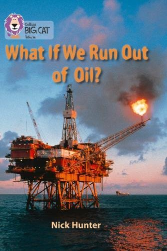 What If We Run out of Oil? (Collins Big Cat)