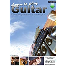 Learn to Play Guitar: A Comprehensive Guitar Guide for Beginners to Intermediate Players