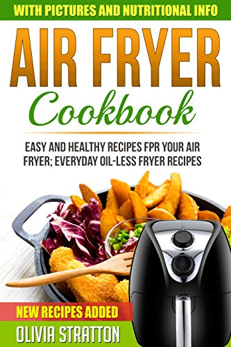 Air Fryer Cookbook: Easy and Healthy Air Fryer Recipes, Everyday Oilless Fryer Recipes (Air Fryer Recipes, Chicken Recipes, Meal Prep)