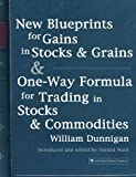 img - for New Blueprints for Gains in Stocks and Grains & One-Way Formula for Trading in Stocks & Commodities by William Dunnigan (2005-06-01) book / textbook / text book