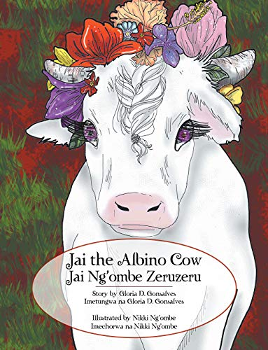 Jai the Albino Cow: Jai Ng'Ombe Zeruzeru by [Gonsalves, Gloria D.]