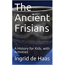 The Ancient Frisians: A History for Kids, with Activities