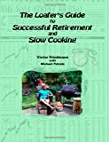 The Loafer's Guide to Successful Retirement and Slow Cooking, Victor Friedmann, 1430325798