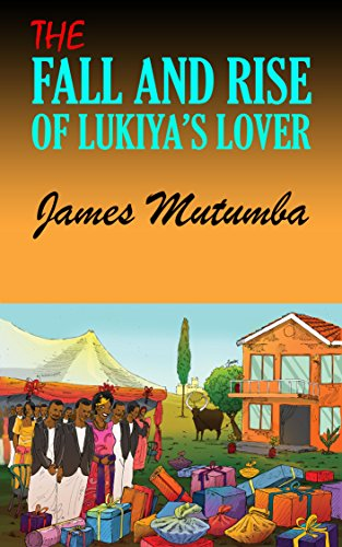 Book: The Fall and Rise of Lukiya's Lover by James E. Mutumba