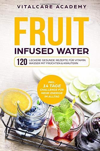 Fruit Infused Water: 120 leckere gesunde Rezepte für Vitamin Wasser mit Früchten & Kräutern. Erfrischendes Aroma mit Geschmack zum Selber machen für die Karaffe und Trinkflasche mit Früchtebehälter Taschenbuch – 5. September 2018 Vitalcare Academy 1727
