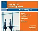 Bridging the Leadership Divide: Building High-Performance Leadership Relationships Across Generation