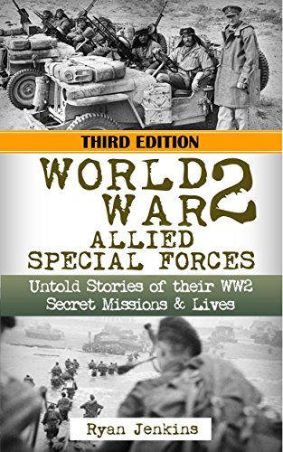 World War 2: Allied Special Forces: Untold Stories of their WWII Secret Missions and Lives (World War 2, WW2, WWII, World War II, D-Day, History, Holocaust, Auschwitz, Soldier Stories) by [Jenkins, Ryan]