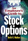 An Employee's Guide to Stock Options