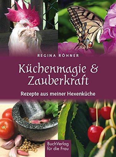Küchenmagie & Zauberkraft: Rezepte aus meiner Hexenküche
