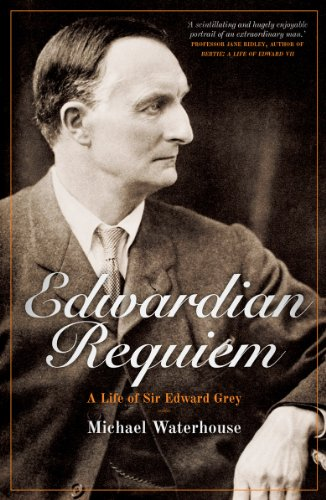 Edwardian Requiem: A life of Sir Edward Grey