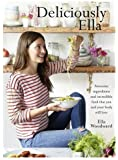 Deliciously Ella: Awesome Ingredients, Incredible Food That You and Your Body Will Love Hardcover – January 29, 2015