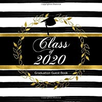 Class of 2020 Graduation Guest Book: Black White and Gold Graduation Party Guests Sign in Book (Graduation Party Guest Book Class Of 2020)