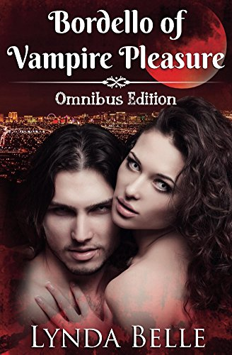 Bordello of Vampire Pleasure: Omnibus Edition by [Belle, Lynda]