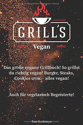 grill-s-vegan-das-grosse-vegane-grillbuch-so-grillst-du-richtig-vegan-burger-steaks-cookies-uvm-alles-vegan-auch-fr-vegetarisch-begeisterte