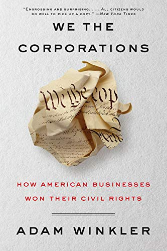 We the Corporations – How American Businesses Won Their Civil Rights