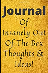 Journal Of Insanely Out Of The Box Thoughts & Ideas!: Inspirational Journal / Notebook to Write In. 6x9in lined notebook ready for your thoughts and feelings Paperback