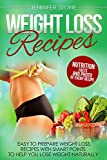 Weight Loss Recipes: Easy to Prepare Weight Loss Recipes with Smart Points to Help you Lose Weight Naturally & Stay Healthy