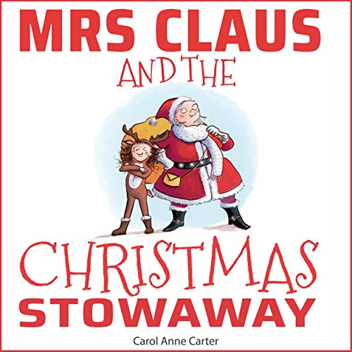Mrs Claus and the Christmas Stowaway: Mrs Claus Helps Santa Deliver The Presents Despite Sabotage at the North Pole : A Children's Christmas Story for ages 4-8 (Christmas Stories for -