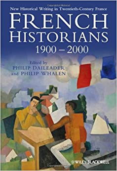 French Historians 1900-2000: New Historical Writing in Twentieth-century France