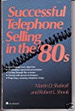 Successful Telephone Selling in the `80s, Robert L. Shook and Martin D. Shafiroff, 0064635694