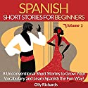 Spanish Short Stories for Beginners, Volume 2: 8 More Unconventional Short Stories to Grow Your Vocabulary and Learn Spanish the Fun Way!  Audiobook by Olly Richards Narrated by Susana Larraz