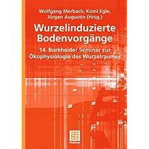 Wurzelinduzierte Bodenvorgänge: 14. Borkheider Seminar zur Ökophysiologie des Wurzelraumes
