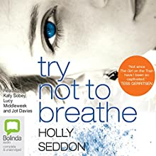 Try Not to Breathe Audiobook by Holly Seddon Narrated by Jot Davies, Lucy Middleweek, Katy Sobey