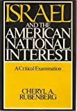 Israel and the American National Interest : A Critical Examination, Rubenberg, Cheryl A., 0252013301