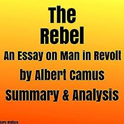 The Rebel: An Essay on Man in Revolt by Albert Camus: Summary & Analysis