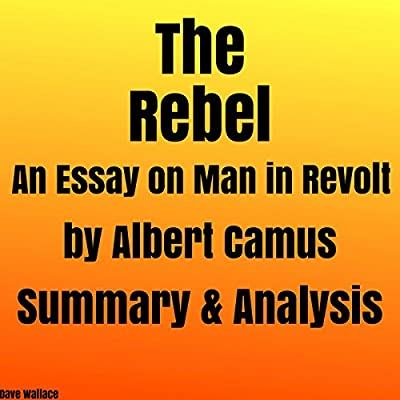 Argumentative Essay Examples High School The Rebel An Essay On Man In Revolt By Albert Camus Summary  Analysis High School Reflective Essay Examples also General Essay Topics In English Amazoncom The Rebel An Essay On Man In Revolt By Albert Camus  Health Care Essay