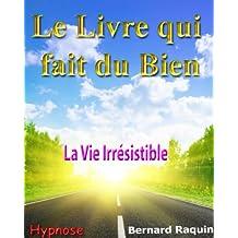 Le Livre qui fait du Bien - La Vie Irrésistible (Développement Personnel et Abondance t. 2) (French Edition)