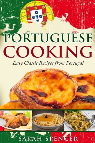 Portuguese Cooking ***Color Edition***: Easy Classic Recipes from Portugal by Sarah Spencer