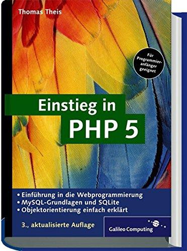 Einstieg in PHP 5: Für Einsteiger in die Webprogrammierung, inkl. MySQL-Grundlagen (Galileo Computing)