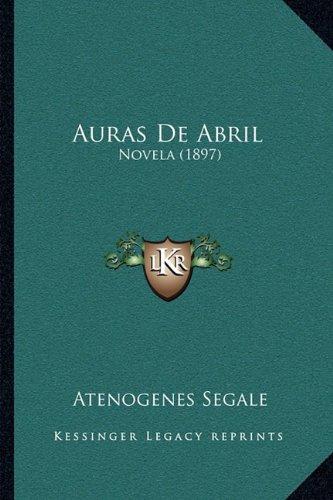 Auras De Abril: Novela (1897) (Spanish Edition)