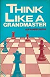 Think Like a Grandmaster (The Club player's library)